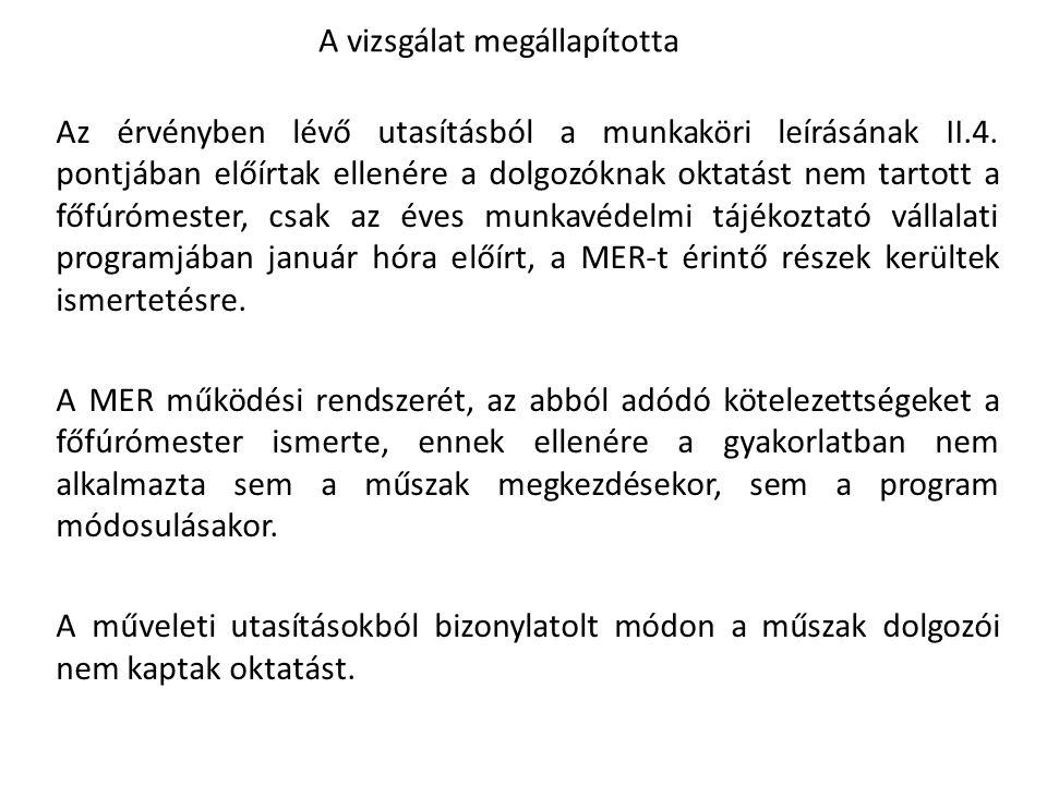 A vizsgálat megállapította Az érvényben lévő utasításból a munkaköri leírásának II.4. pontjában előírtak ellenére a dolgozóknak oktatást nem tartott a