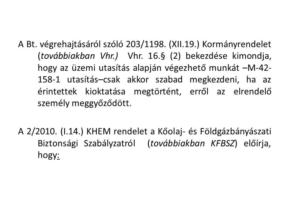 A Bt. végrehajtásáról szóló 203/1198. (XII.19.) Kormányrendelet (továbbiakban Vhr.) Vhr. 16.§ (2) bekezdése kimondja, hogy az üzemi utasítás alapján v
