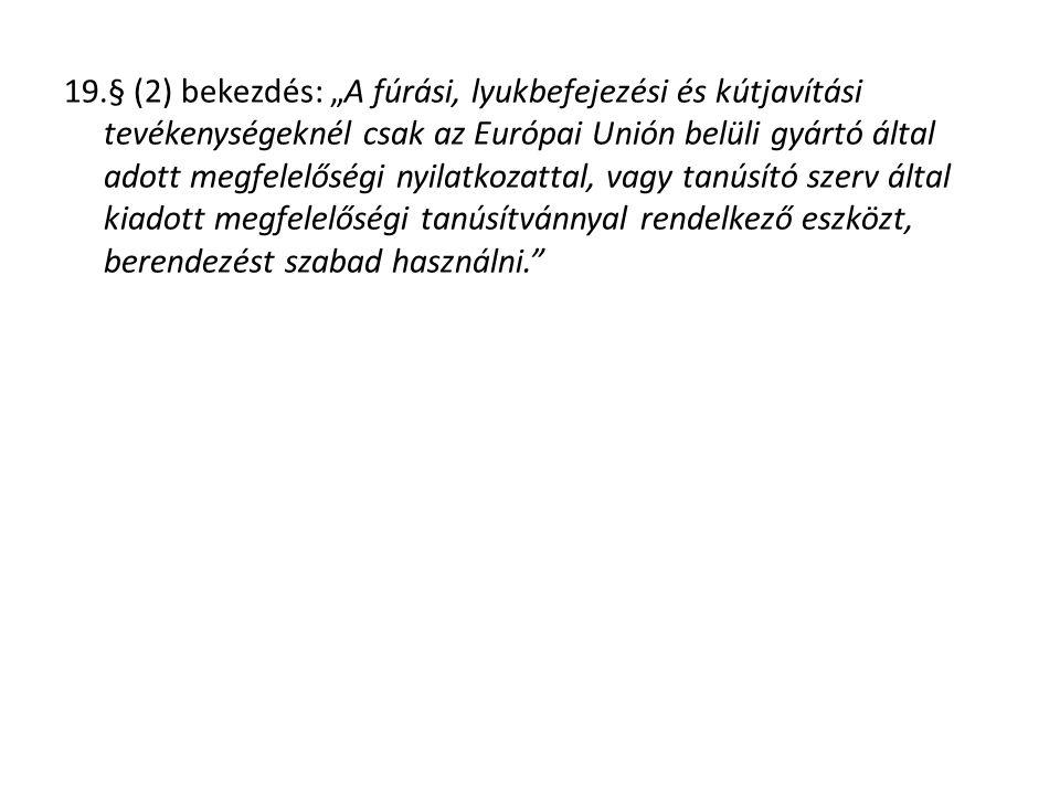 """19.§ (2) bekezdés: """"A fúrási, lyukbefejezési és kútjavítási tevékenységeknél csak az Európai Unión belüli gyártó által adott megfelelőségi nyilatkozat"""