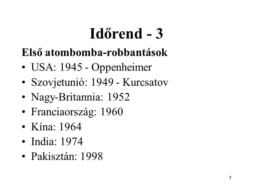 6 Időrend - 4 Első H-bomba kísérletek : USA: 1951 - Teller Ede Szovjetunió: 1953 - Szaharov Nagy-Britannia: 1957 Franciaország: 1964
