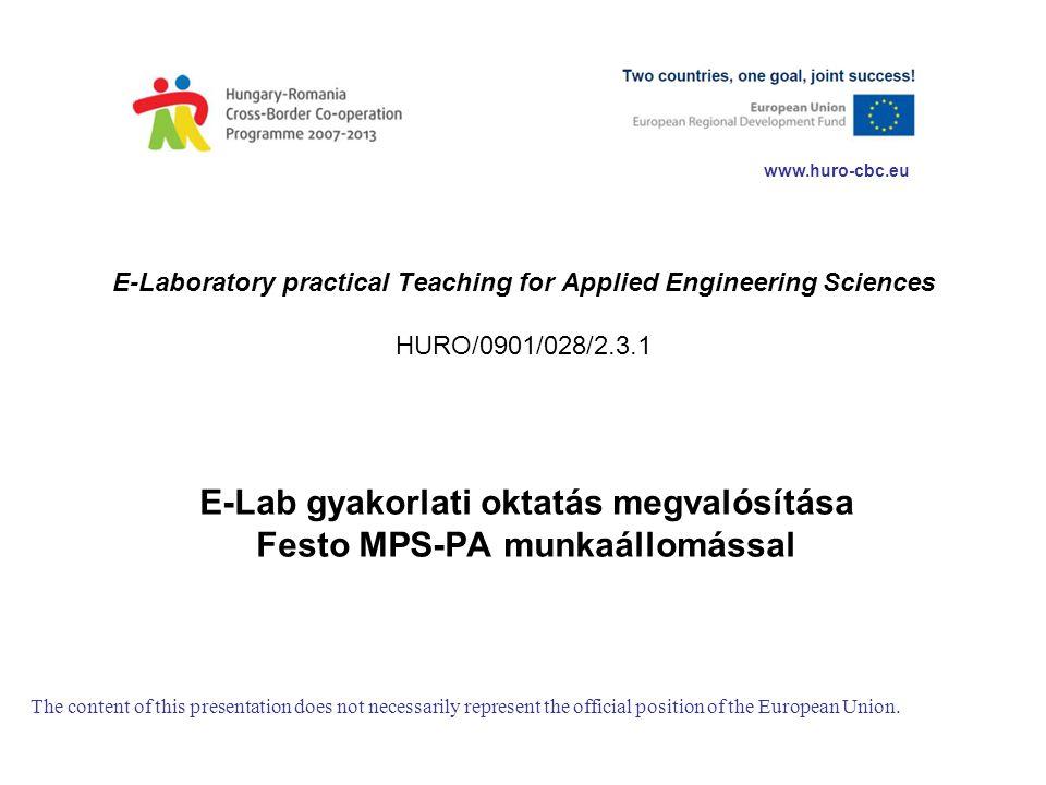 E-Laboratory practical Teaching for Applied Engineering Sciences HURO/0901/028/2.3.1 E-Lab gyakorlati oktatás megvalósítása Festo MPS-PA munkaállomáss