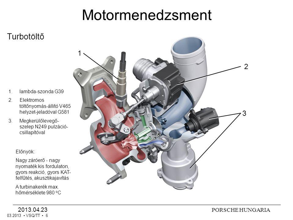 PORSCHE HUNGARIA2013.04.23 VSQ/TT 7 Olajkör 1 2 3 4 5 Motormenedzsment 03.2013 - F 378 olajnyomás-kapcsoló 0,5 – 0,8 bar - F 22 olajnyomás-kapcsoló 2,3 – 3 bar - szabályozott dugattyúhűtés - az olaj kiszívható vagy leereszthető