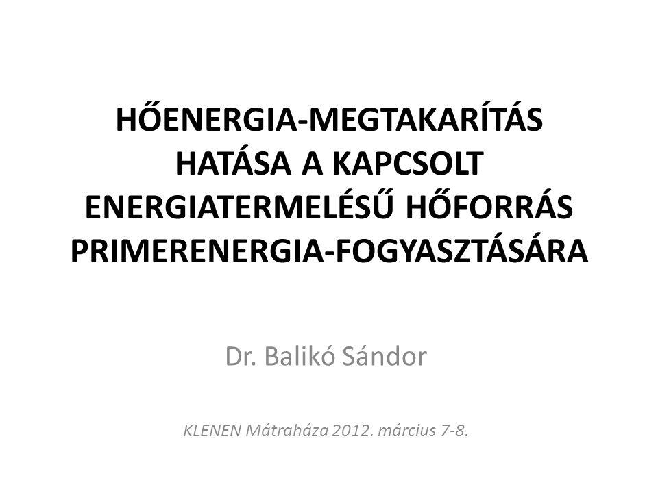 HŐENERGIA-MEGTAKARÍTÁS HATÁSA A KAPCSOLT ENERGIATERMELÉSŰ HŐFORRÁS PRIMERENERGIA-FOGYASZTÁSÁRA Dr.