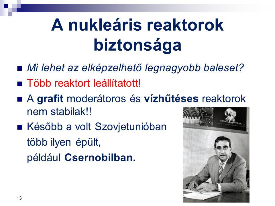13 A nukleáris reaktorok biztonsága Mi lehet az elképzelhető legnagyobb baleset? Több reaktort leállítatott! A grafit moderátoros és vízhűtéses reakto