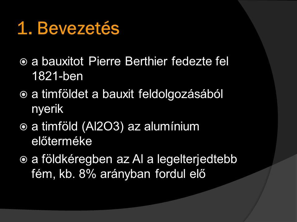1. Bevezetés  a bauxitot Pierre Berthier fedezte fel 1821-ben  a timföldet a bauxit feldolgozásából nyerik  a timföld (Al2O3) az alumínium előtermé