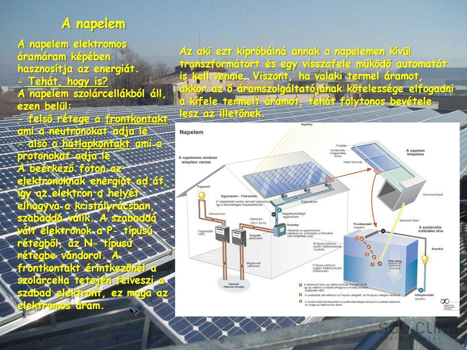 A napelem A napelem elektromos áramáram képében hasznosítja az energiát. - Tehát, hogy is? A napelem szolárcellákból áll, ezen belül: - felső rétege a