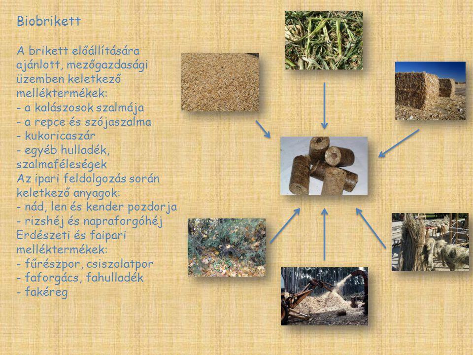 Biobrikett A brikett előállítására ajánlott, mezőgazdasági üzemben keletkező melléktermékek: - a kalászosok szalmája - a repce és szójaszalma - kukori