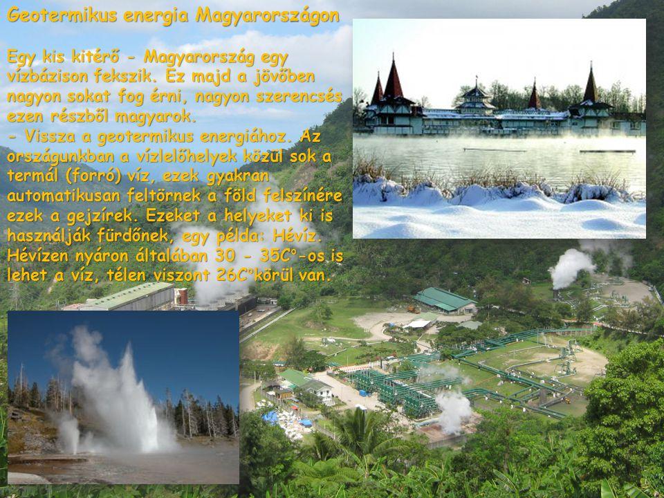 Geotermikus energia Magyarországon Egy kis kitérő - Magyarország egy vízbázison fekszik. Ez majd a jövőben nagyon sokat fog érni, nagyon szerencsés ez