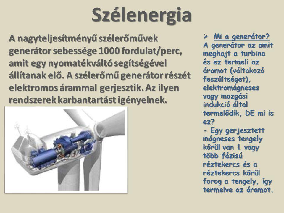 Szélenergia A nagyteljesítményű szélerőművek generátor sebessége 1000 fordulat/perc, amit egy nyomatékváltó segítségével állítanak elő. A szélerőmű ge