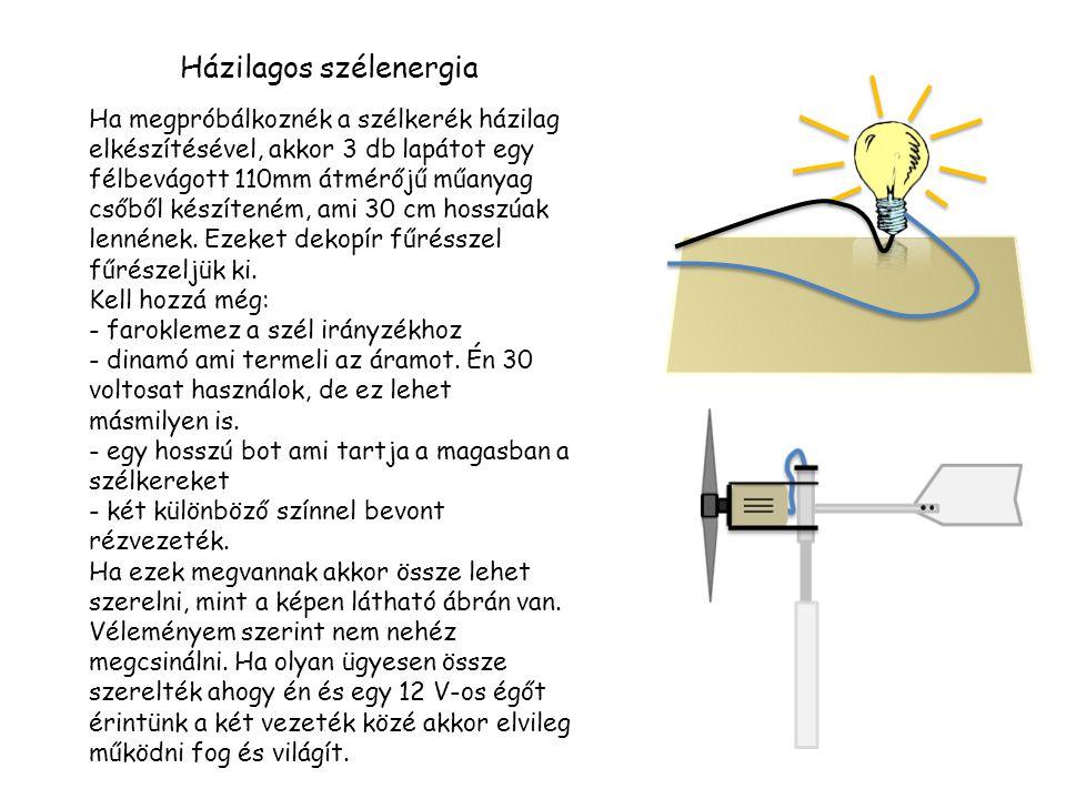 Házilagos szélenergia Ha megpróbálkoznék a szélkerék házilag elkészítésével, akkor 3 db lapátot egy félbevágott 110mm átmérőjű műanyag csőből készíten