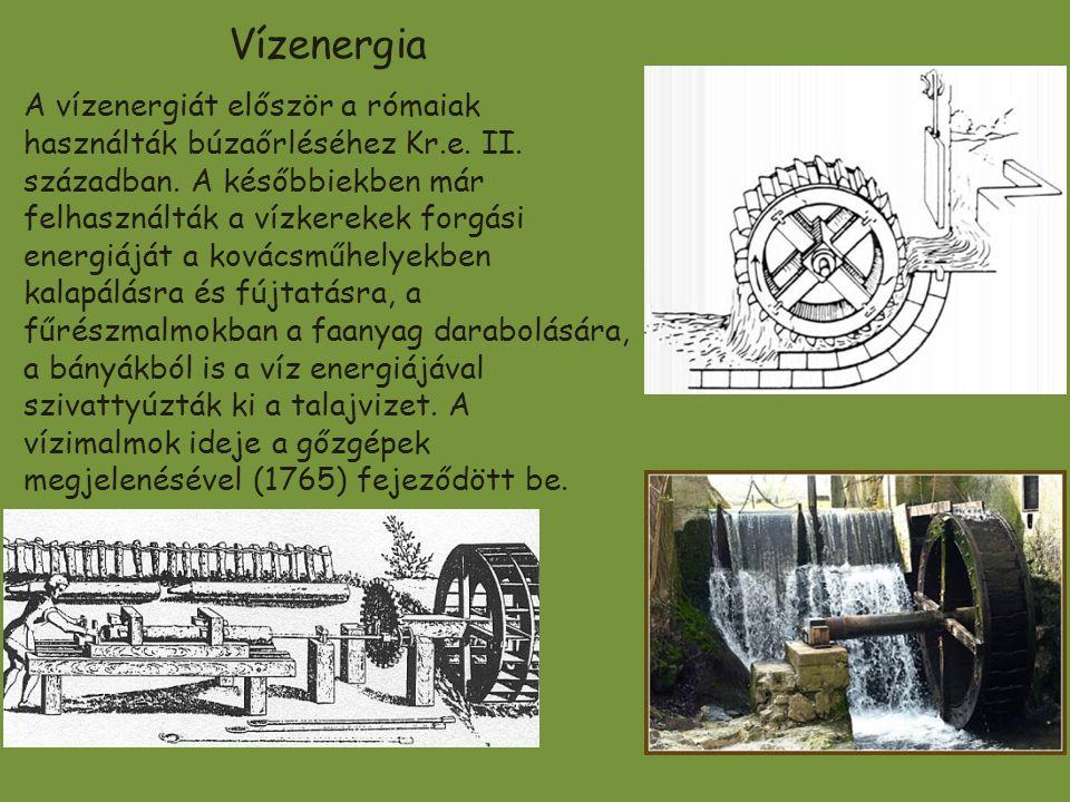 Vízenergia A vízenergiát először a rómaiak használták búzaőrléséhez Kr.e. II. században. A későbbiekben már felhasználták a vízkerekek forgási energiá