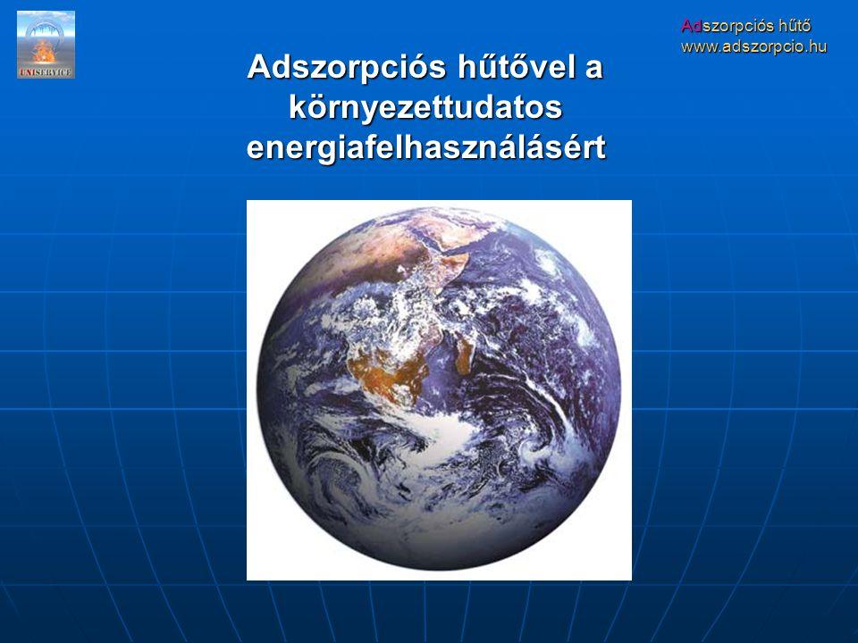 Adszorpciós hűtő www.adszorpcio.hu Adszorpciós hűtővel a környezettudatos energiafelhasználásért