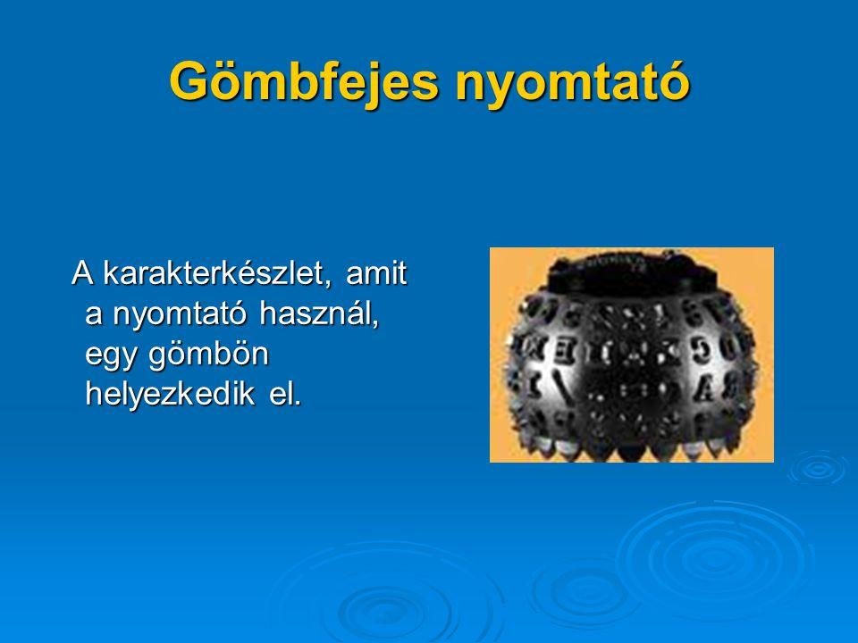 Gömbfejes nyomtató A karakterkészlet, amit a nyomtató használ, egy gömbön helyezkedik el.