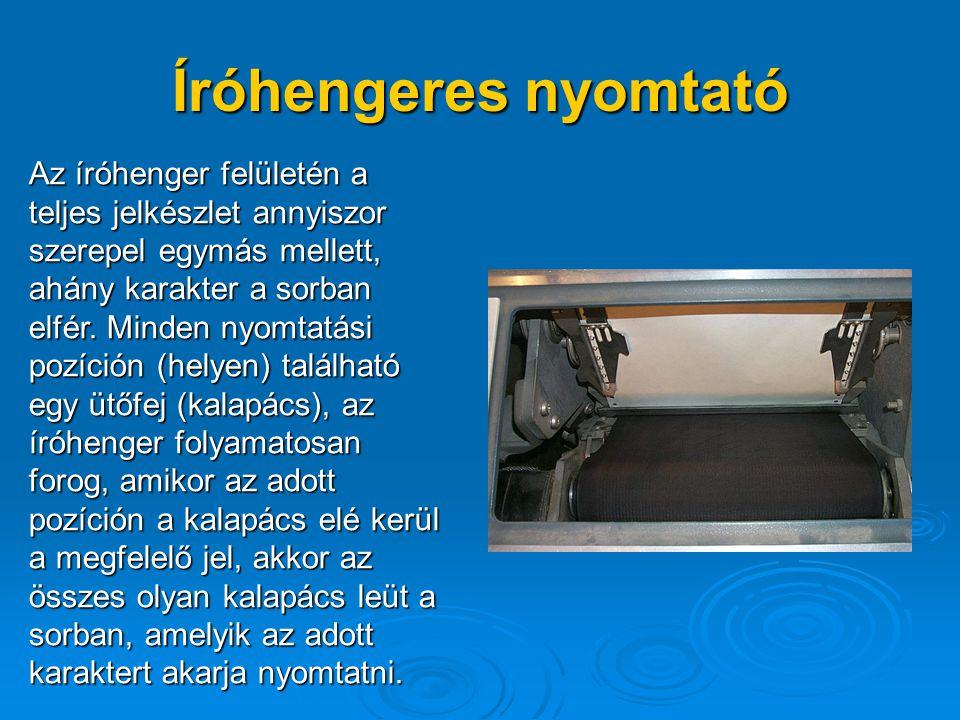 Íróhengeres nyomtató Az íróhenger felületén a teljes jelkészlet annyiszor szerepel egymás mellett, ahány karakter a sorban elfér.