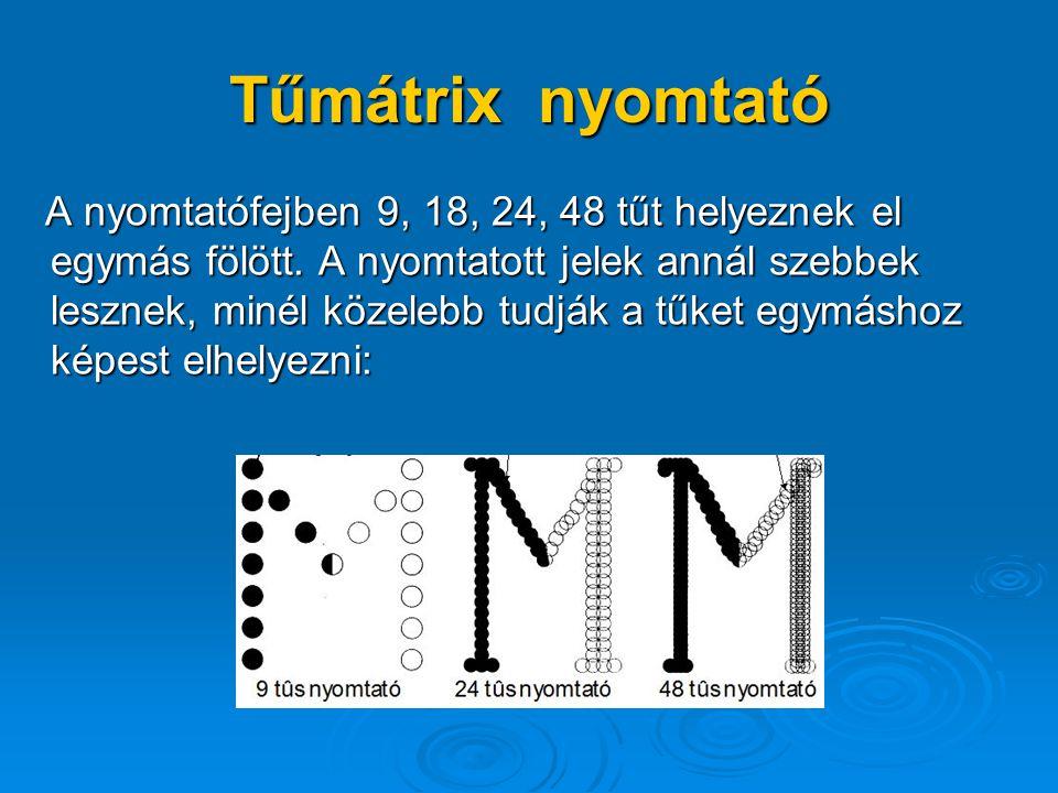 Tűmátrix nyomtató A nyomtatófejben 9, 18, 24, 48 tűt helyeznek el egymás fölött.