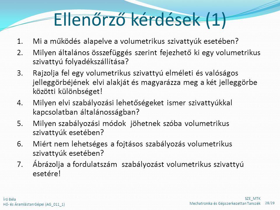 Ellenőrző kérdések (1) 1. Mi a működés alapelve a volumetrikus szivattyúk esetében? 2. Milyen általános összefüggés szerint fejezhető ki egy volumetri