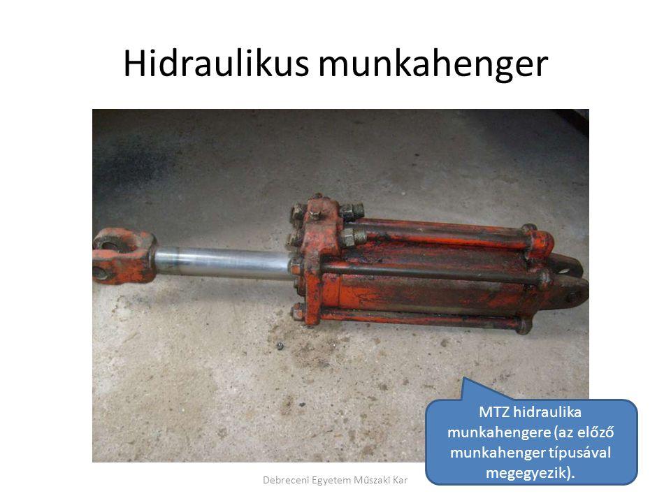 Hidraulikus munkahenger Debreceni Egyetem Műszaki Kar MTZ hidraulika munkahengere (az előző munkahenger típusával megegyezik).