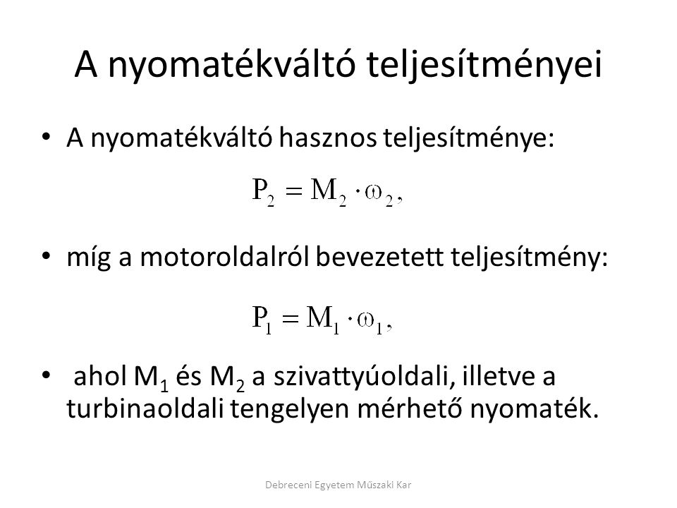 A nyomatékváltó teljesítményei A nyomatékváltó hasznos teljesítménye: míg a motoroldalról bevezetett teljesítmény: ahol M 1 és M 2 a szivattyúoldali,