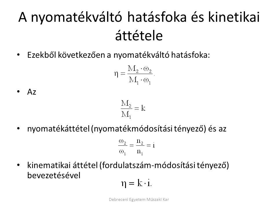 A nyomatékváltó hatásfoka és kinetikai áttétele Ezekből következően a nyomatékváltó hatásfoka: Az nyomatékáttétel (nyomatékmódosítási tényező) és az k