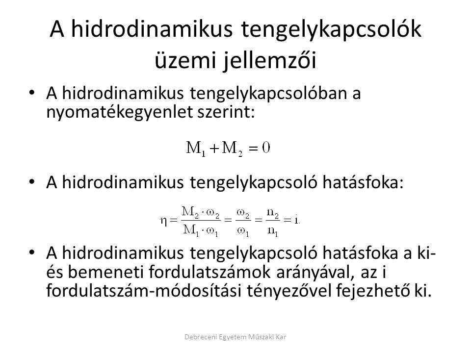 A hidrodinamikus tengelykapcsolók üzemi jellemzői A hidrodinamikus tengelykapcsolóban a nyomatékegyenlet szerint: A hidrodinamikus tengelykapcsoló hat
