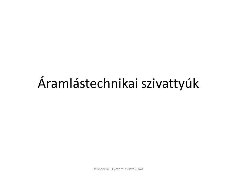 Áramlástechnikai szivattyúk Debreceni Egyetem Műszaki Kar