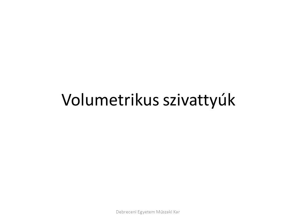 Volumetrikus szivattyúk Debreceni Egyetem Műszaki Kar