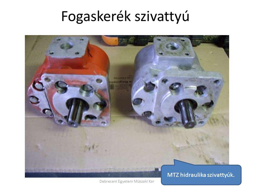Debreceni Egyetem Műszaki Kar Fogaskerék szivattyú MTZ hidraulika szivattyúk.