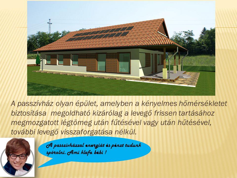 A passzívház olyan épület, amelyben a kényelmes hőmérsékletet biztosítása megoldható kizárólag a levegő frissen tartásához megmozgatott légtömeg után