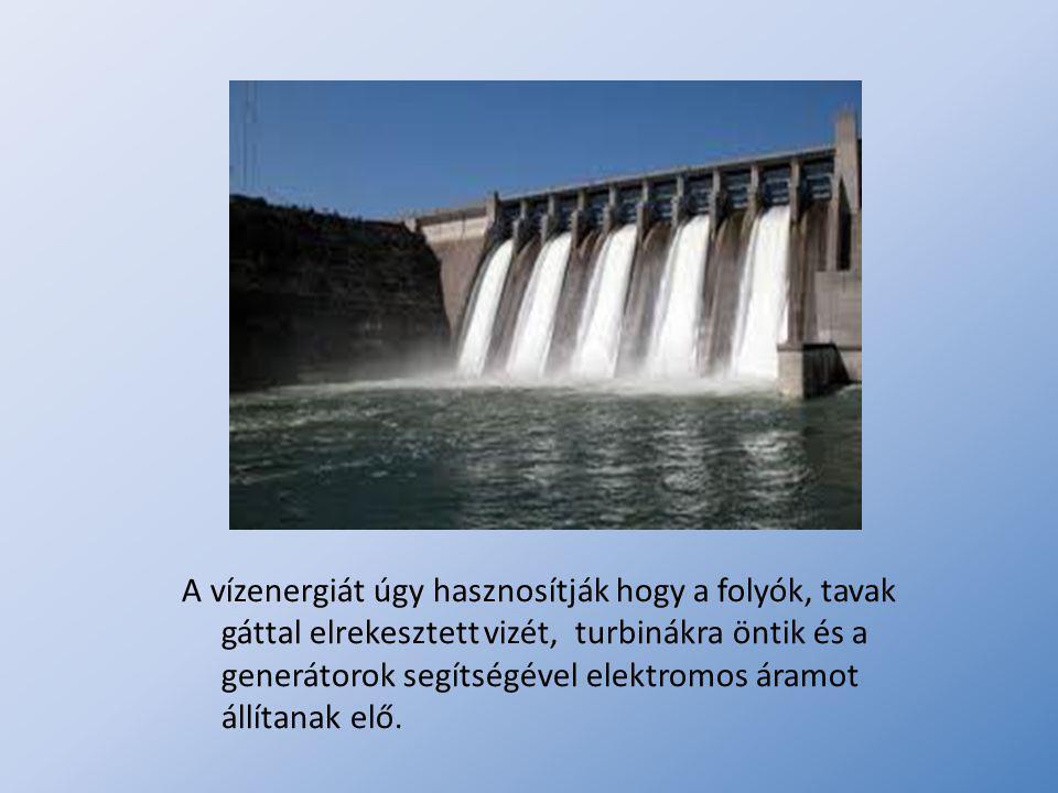 A vízenergiát úgy hasznosítják hogy a folyók, tavak gáttal elrekesztett vizét, turbinákra öntik és a generátorok segítségével elektromos áramot állíta