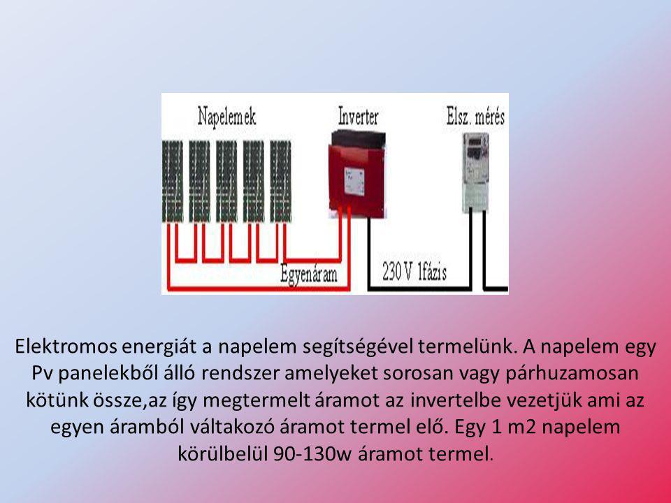 Elektromos energiát a napelem segítségével termelünk. A napelem egy Pv panelekből álló rendszer amelyeket sorosan vagy párhuzamosan kötünk össze,az íg