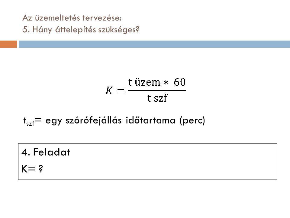 Az üzemeltetés tervezése: 5. Hány áttelepítés szükséges? t szf = egy szórófejállás időtartama (perc) 4. Feladat K= ?