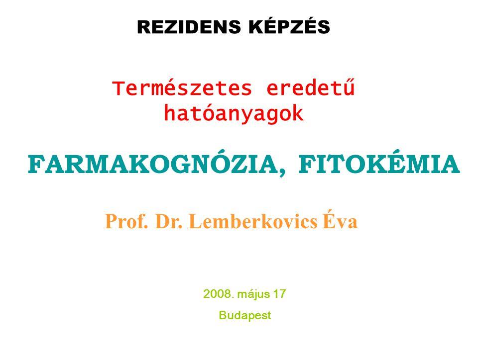 REZIDENS KÉPZÉS Természetes eredetű hatóanyagok FARMAKOGNÓZIA, FITOKÉMIA Prof. Dr. Lemberkovics Éva 2008. május 17 Budapest