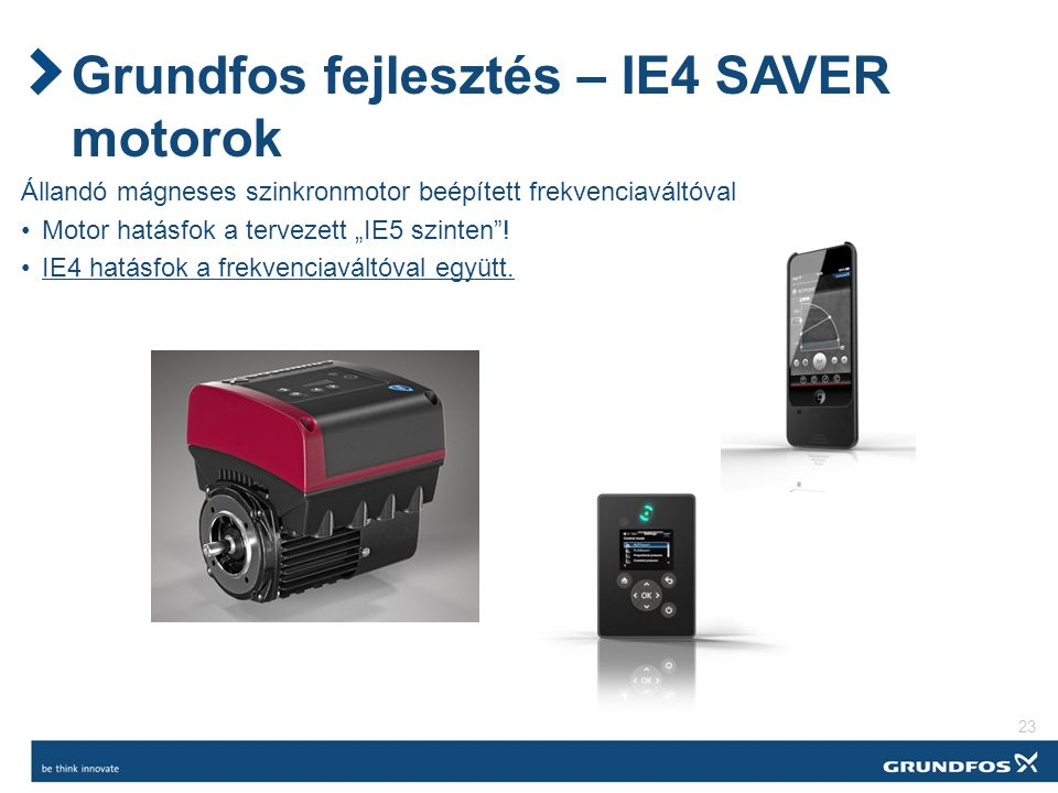 """Grundfos fejlesztés – IE4 SAVER motorok Állandó mágneses szinkronmotor beépített frekvenciaváltóval Motor hatásfok a tervezett """"IE5 szinten ."""