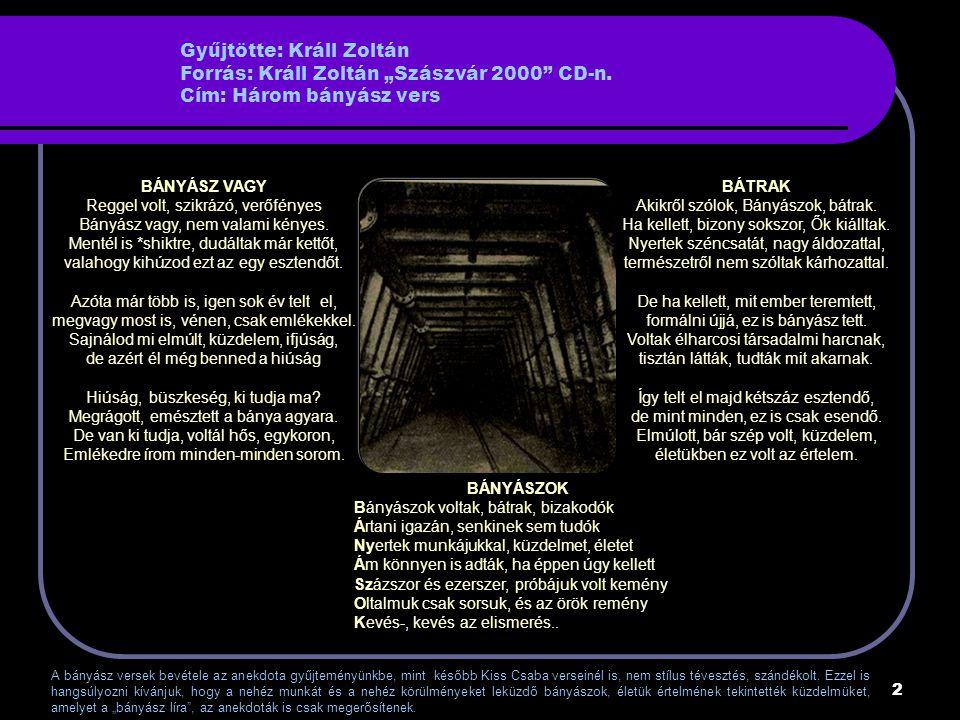 """2 Gyűjtötte: Králl Zoltán Forrás: Králl Zoltán """"Szászvár 2000 CD-n."""
