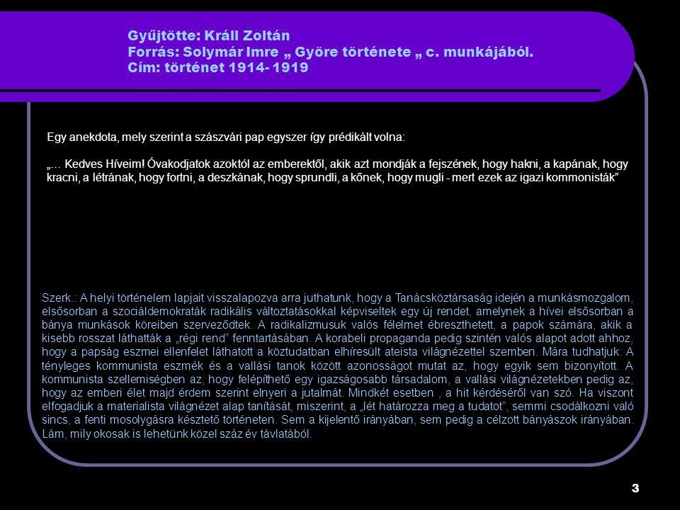 24 Gyűjtötte: Dr Korompay Péter Forrás: Keszthelyi Károly bányalakatos, Sárisáp Cím: elbeszélés A fejtésben is szükség van étkezési szünetre.