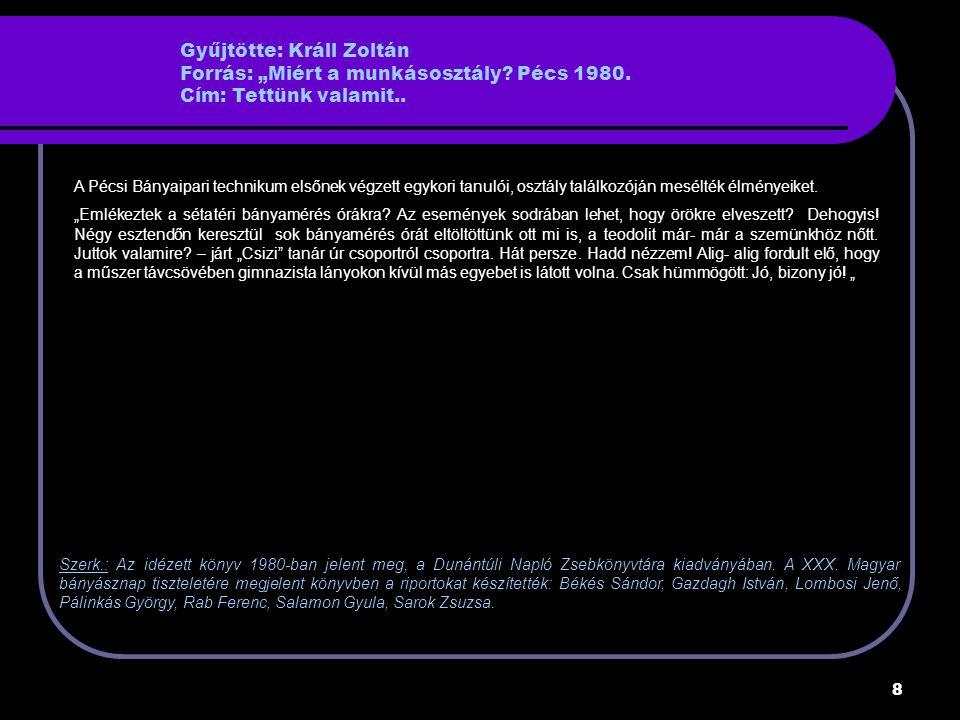 19 Gyűjtötte: Stuber György bányamérnök Forrás: Nagyegyházi akna Cím: Elbeszélés, emlékezés A tatabányai bányászat talán legnagyobb vállalkozása volt az egyik eocén bánya építése és üzemeltetése.