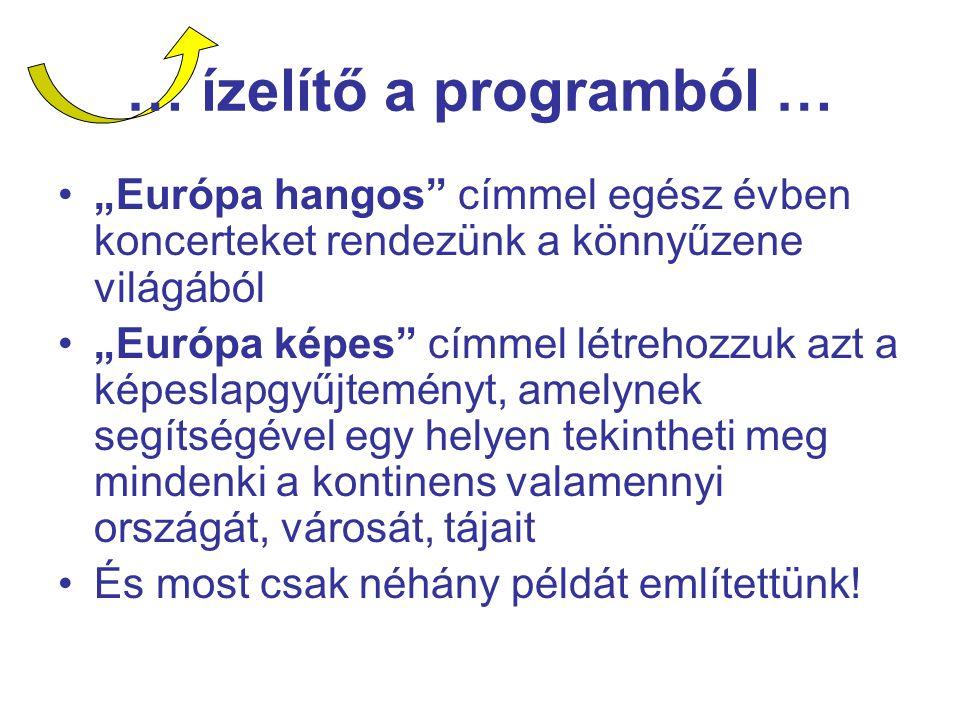 """… ízelítő a programból … """"Európa hangos"""" címmel egész évben koncerteket rendezünk a könnyűzene világából """"Európa képes"""" címmel létrehozzuk azt a képes"""