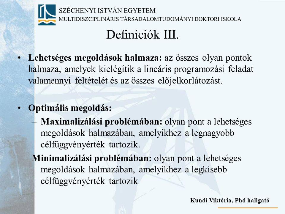 Definíciók III. Lehetséges megoldások halmaza: az összes olyan pontok halmaza, amelyek kielégítik a lineáris programozási feladat valamennyi feltételé