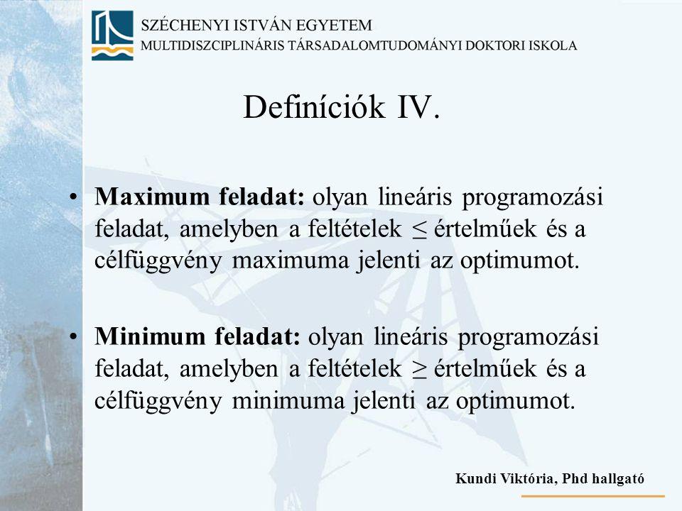 Definíciók IV. Maximum feladat: olyan lineáris programozási feladat, amelyben a feltételek ≤ értelműek és a célfüggvény maximuma jelenti az optimumot.