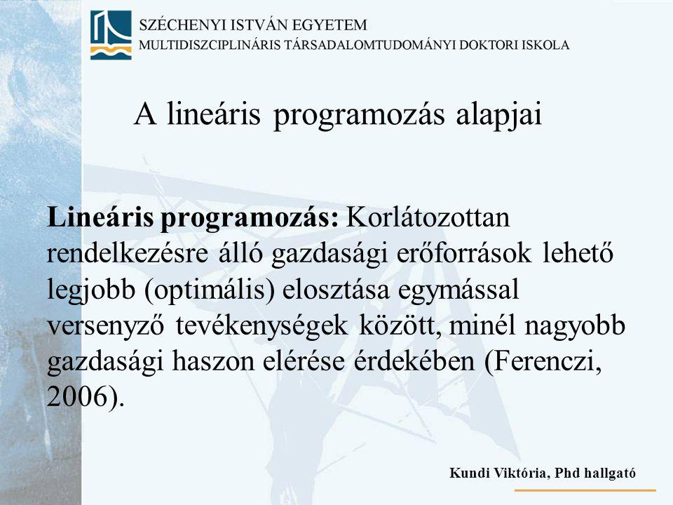 A lineáris programozás alapjai Lineáris programozás: Korlátozottan rendelkezésre álló gazdasági erőforrások lehető legjobb (optimális) elosztása egymá