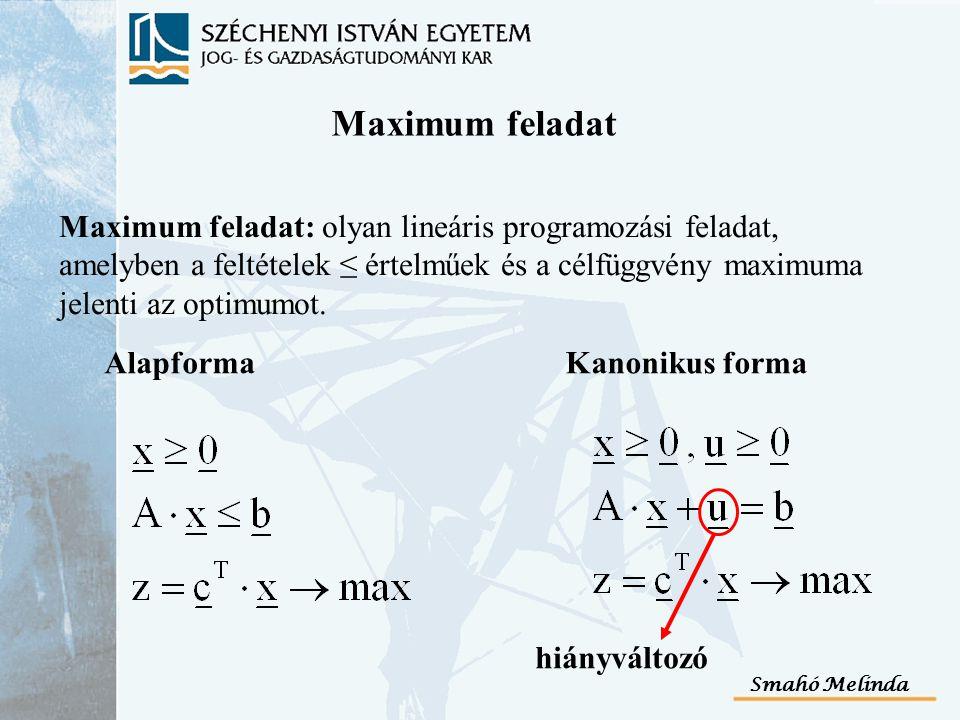 Maximum feladat Maximum feladat: olyan lineáris programozási feladat, amelyben a feltételek ≤ értelműek és a célfüggvény maximuma jelenti az optimumot
