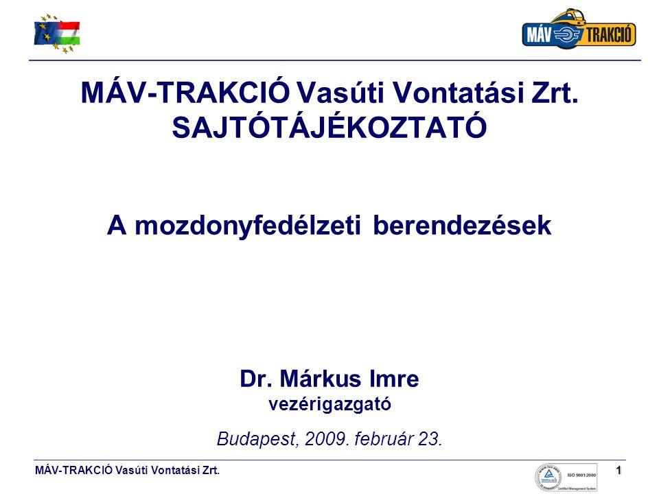 MÁV-TRAKCIÓ Vasúti Vontatási Zrt.1 SAJTÓTÁJÉKOZTATÓ A mozdonyfedélzeti berendezések Dr. Márkus Imre vezérigazgató Budapest, 2009. február 23.