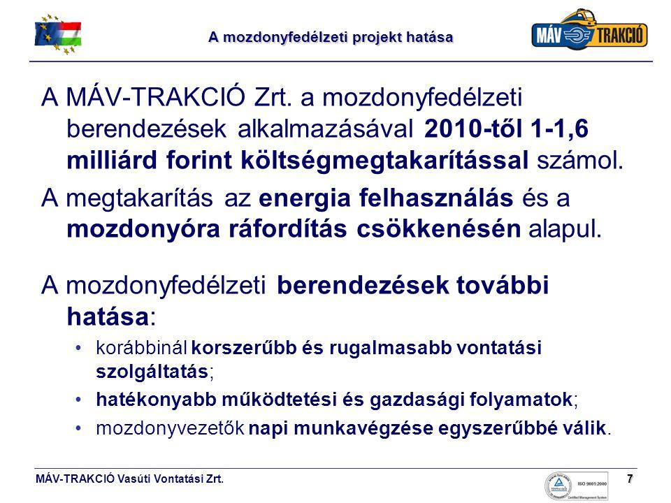MÁV-TRAKCIÓ Vasúti Vontatási Zrt.7 A mozdonyfedélzeti projekt hatása A MÁV-TRAKCIÓ Zrt. a mozdonyfedélzeti berendezések alkalmazásával 2010-től 1-1,6