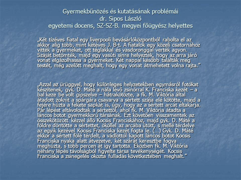 Gyermekbűnözés és kutatásának problémái dr. Sipos László egyetemi docens, SZ-SZ-B.