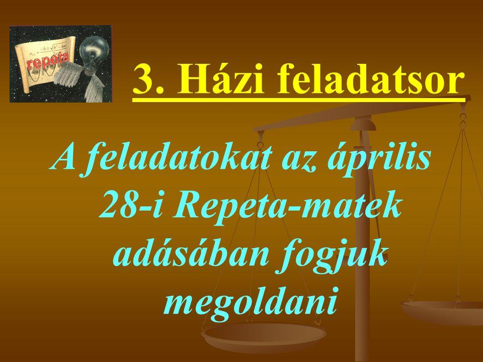 A feladatokat az április 28-i Repeta-matek adásában fogjuk megoldani 3. Házi feladatsor