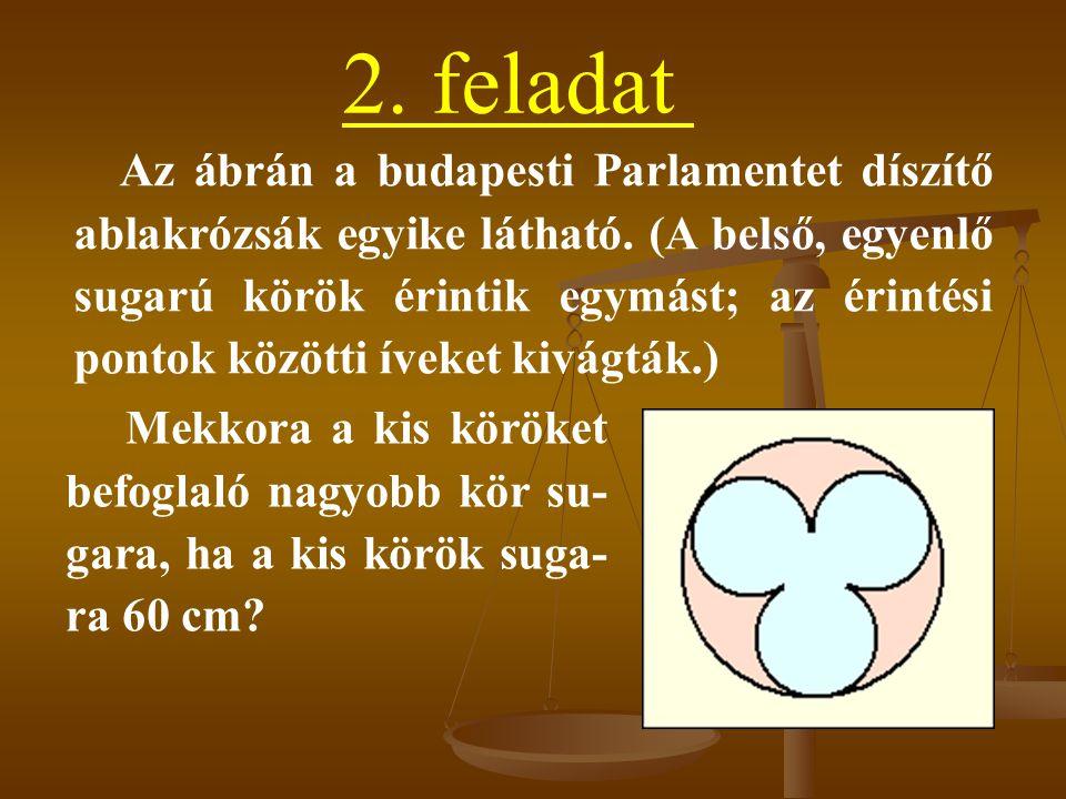 2. feladat Az ábrán a budapesti Parlamentet díszítő ablakrózsák egyike látható. (A belső, egyenlő sugarú körök érintik egymást; az érintési pontok köz