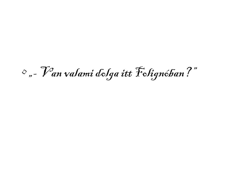 """- Van valami dolga itt Folignóban"
