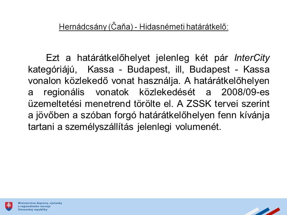 Hernádcsány (Čaňa) - Hidasnémeti határátkelő: Ezt a határátkelőhelyet jelenleg két pár InterCity kategóriájú, Kassa - Budapest, ill, Budapest - Kassa vonalon közlekedő vonat használja.