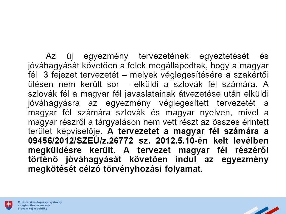 Az új egyezmény tervezetének egyeztetését és jóváhagyását követően a felek megállapodtak, hogy a magyar fél 3 fejezet tervezetét – melyek véglegesítésére a szakértői ülésen nem került sor – elküldi a szlovák fél számára.