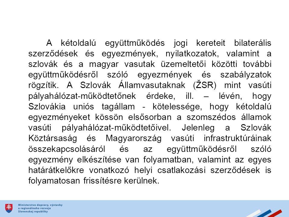 A kétoldalú együttműködés jogi kereteit bilaterális szerződések és egyezmények, nyilatkozatok, valamint a szlovák és a magyar vasutak üzemeltetői közötti további együttműködésről szóló egyezmények és szabályzatok rögzítik.